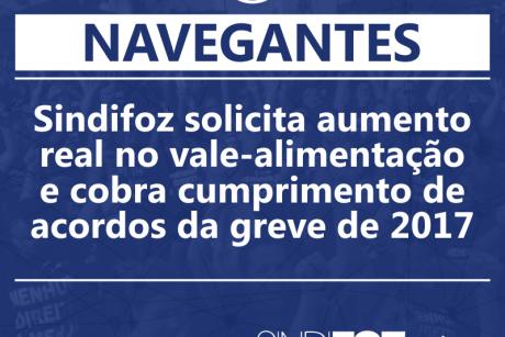 Navegantes: Sindifoz solicita aumento real no vale-alimentação e cobra cumprimento de acordos da greve de 2017