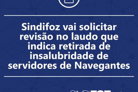 Sindifoz vai solicitar revisão no laudo que indica retirada de insalubridade de servidores de Navegantes