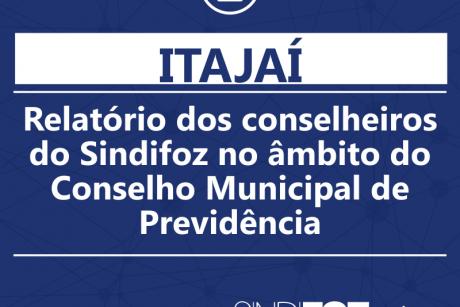 Relatório dos conselheiros do Sindifoz no âmbito do Conselho Municipal de Previdência de Itajaí