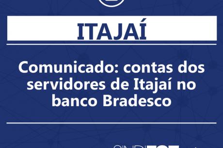 Comunicado: contas dos servidores de Itajaí no banco Bradesco