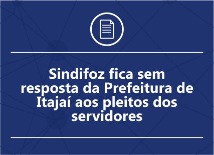 Sindifoz fica sem resposta da Prefeitura de Itajaí aos pleitos dos servidores