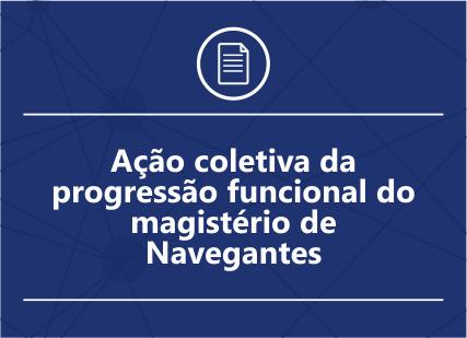 Ação coletiva da progressão funcional do magistério de Navegantes