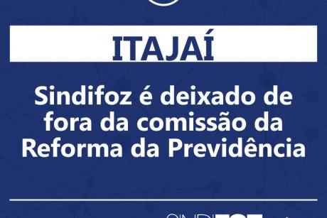 Sindifoz é deixado de fora da comissão da Reforma da Previdência de Itajaí
