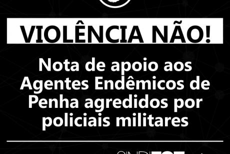Nota de apoio aos Agentes Endêmicos de Penha agredidos por policiais militares