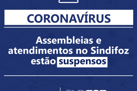 Coronavírus: Assembleias e atendimentos no Sindifoz estão suspensos