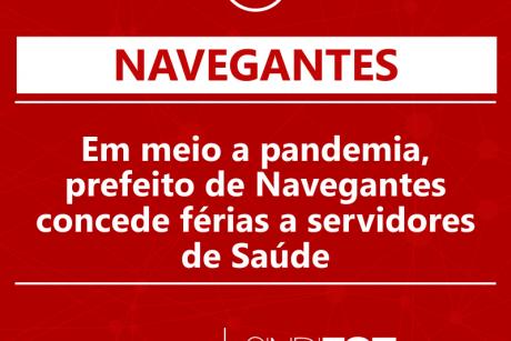 Em meio a pandemia, prefeito de Navegantes concede férias a servidores de Saúde