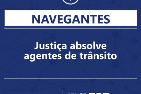 Justiça de Navegantes absolve agentes de trânsito