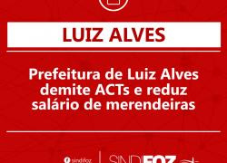 Prefeitura de Luiz Alves demite ACTs e reduz salário de merendeiras