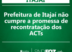 Prefeitura de Itajaí não cumpre a promessa de recontratação dos ACTs