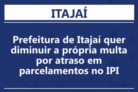 Prefeitura de Itajaí quer diminuir a própria multa por atraso em parcelamentos no IPI