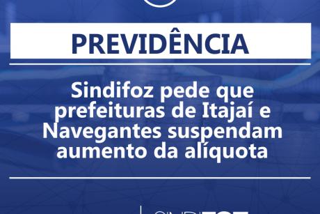 Sindifoz pede que prefeituras de Itajaí e Navegantes suspendam aumento da alíquota previdenciária