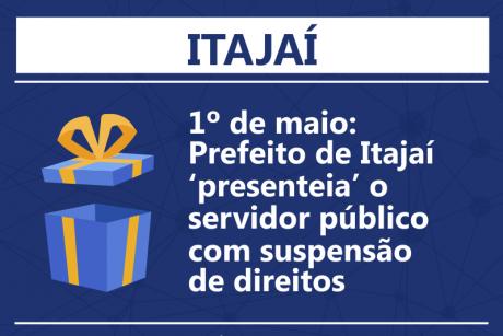 1º de maio: Prefeito de Itajaí presenteia o servidor público com suspensão de direitos
