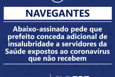 Abaixo-assinado pede que prefeito de Navegantes conceda adicional de insalubridade a servidores da Saúde expostos ao coronavírus que não recebem