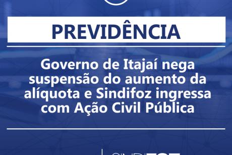 Previdência: Governo de Itajaí nega suspensão do aumento da alíquota e Sindifoz ingressa com Ação Civil Pública