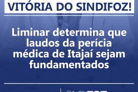 Vitória do Sindifoz: Liminar determina que laudos da perícia médica de Itajaí sejam fundamentados