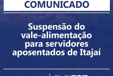 Comunicado: suspensão do vale-alimentação para servidores aposentados de Itajaí