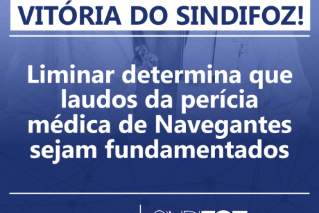 Vitória do Sindifoz: Liminar determina que laudos da perícia médica de Navegantes sejam fundamentados