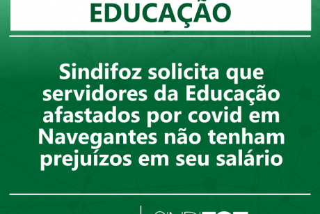 Sindifoz solicita que servidores da Educação afastados por covid em Navegantes não tenham prejuízos em seu salário