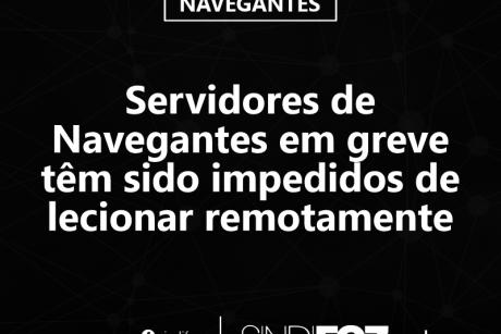 Servidores de Navegantes em greve têm sido impedidos de lecionar remotamente