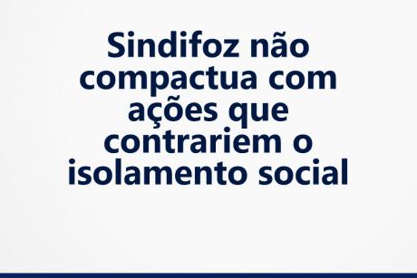 Sindifoz não compactua com ações que contrariem o isolamento social