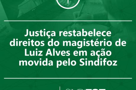 Justiça restabelece direitos do magistério de Luiz Alves em ação movida pelo Sindifoz