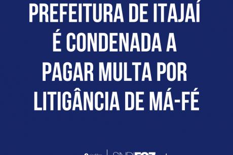 Prefeitura de Itajaí é condenada a pagar multa por litigância de má-fé