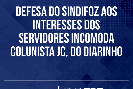 Defesa do Sindifoz aos interesses dos servidores incomoda colunista JC, do Diarinho