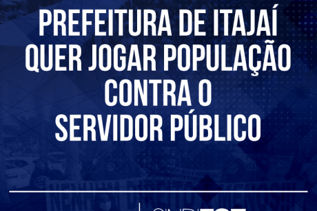 Prefeitura de Itajaí quer jogar população contra o servidor público