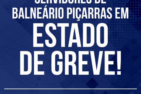 Servidores públicos de Balneário Piçarras decretam ESTADO DE GREVE!