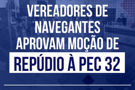 Vereadores de Navegantes aprovam moção de repúdio à PEC 32
